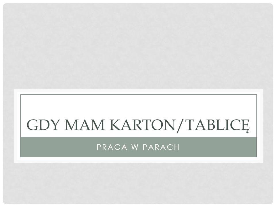 GDY MAM KARTON/TABLICĘ PRACA W PARACH