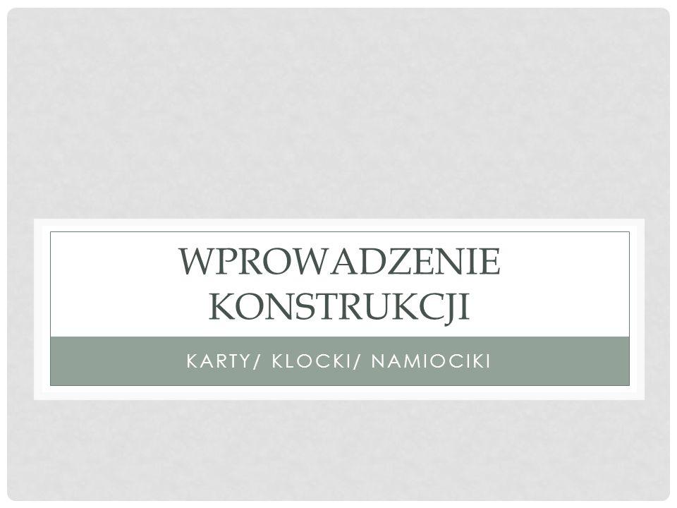 WPROWADZENIE KONSTRUKCJI KARTY/ KLOCKI/ NAMIOCIKI