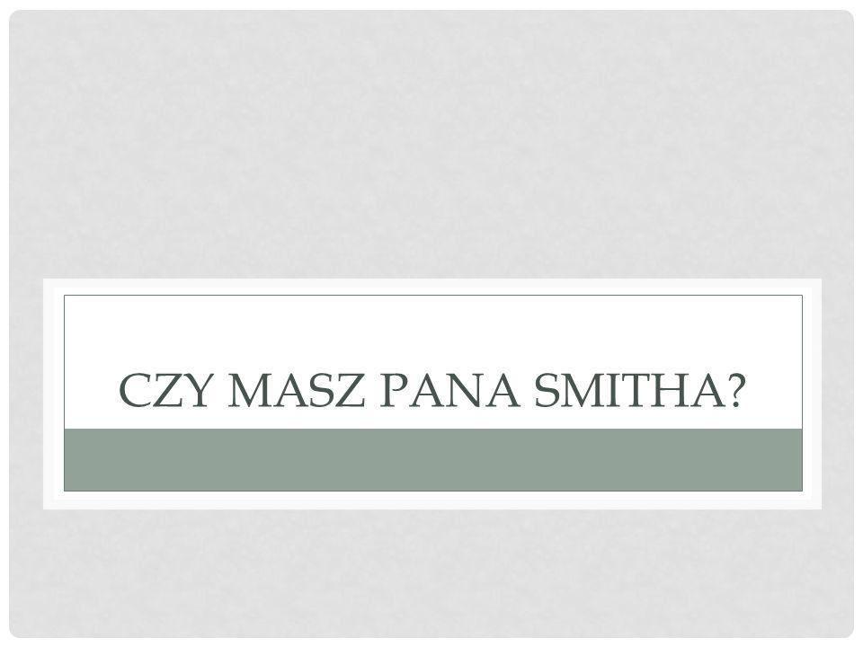 CZY MASZ PANA SMITHA?