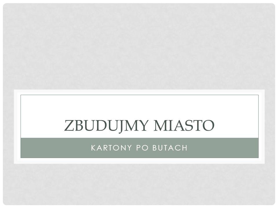 ZBUDUJMY MIASTO KARTONY PO BUTACH