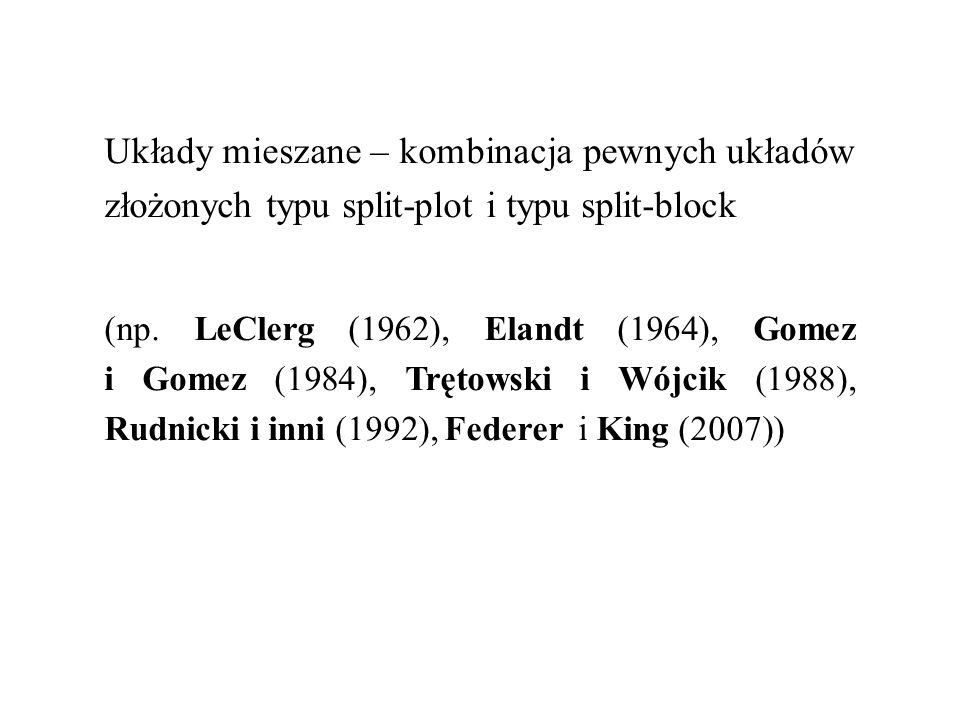 Układy mieszane – kombinacja pewnych układów złożonych typu split-plot i typu split-block (np. LeClerg (1962), Elandt (1964), Gomez i Gomez (1984), Tr