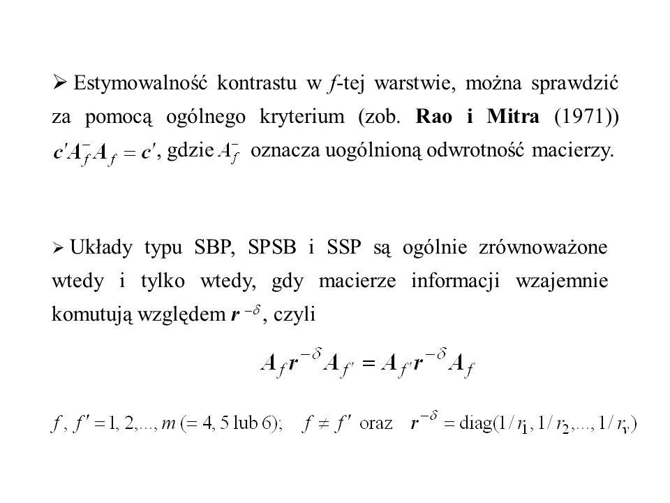  Estymowalność kontrastu w f-tej warstwie, można sprawdzić za pomocą ogólnego kryterium (zob. Rao i Mitra (1971)), gdzie oznacza uogólnioną odwrotnoś