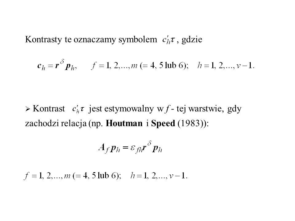 Kontrasty te oznaczamy symbolem, gdzie  Kontrast jest estymowalny w f - tej warstwie, gdy zachodzi relacja (np. Houtman i Speed (1983)):