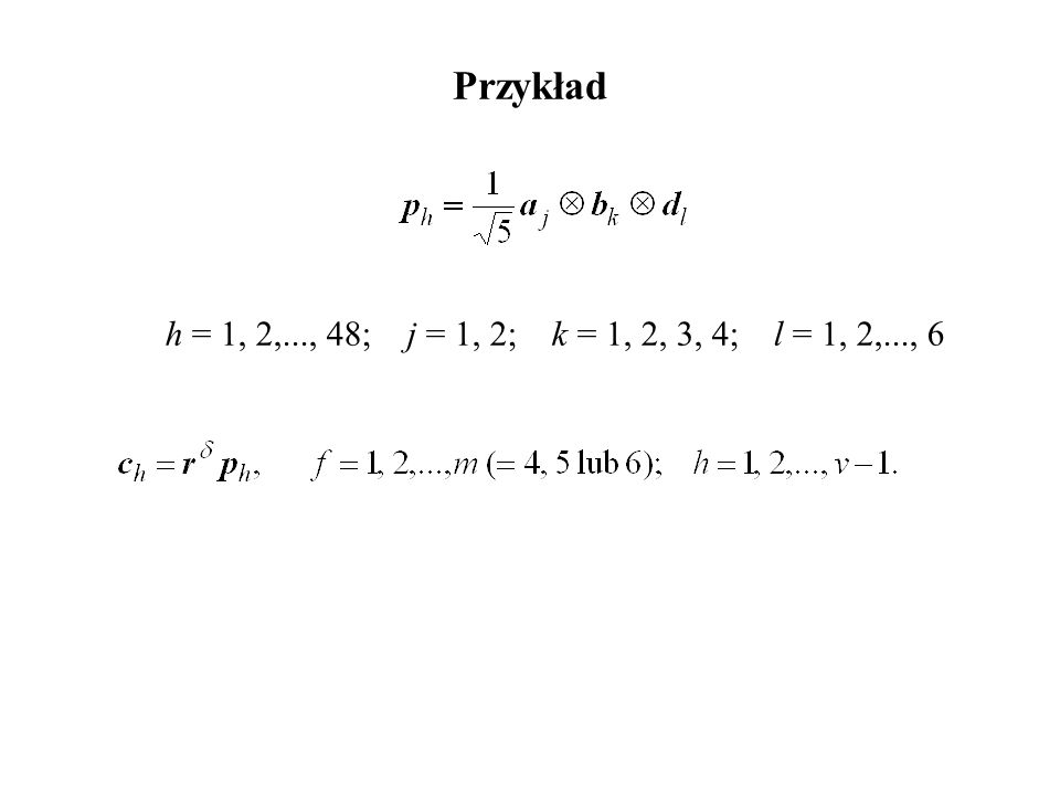 Przykład h = 1, 2,..., 48; j = 1, 2; k = 1, 2, 3, 4; l = 1, 2,..., 6