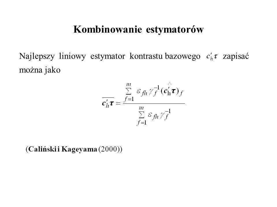 Kombinowanie estymatorów Najlepszy liniowy estymator kontrastu bazowego zapisać można jako (Caliński i Kageyama (2000))