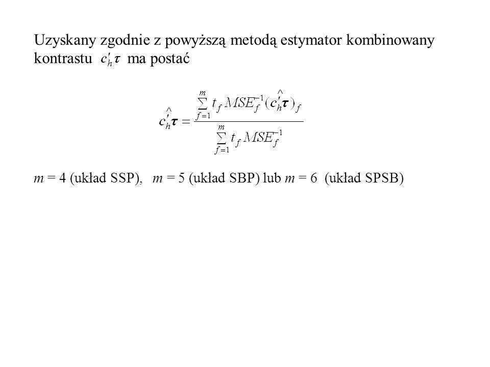 Uzyskany zgodnie z powyższą metodą estymator kombinowany kontrastu ma postać m = 4 (układ SSP), m = 5 (układ SBP) lub m = 6 (układ SPSB)