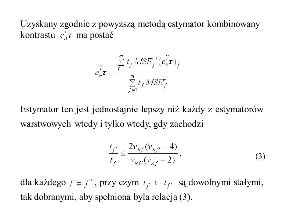 Uzyskany zgodnie z powyższą metodą estymator kombinowany kontrastu ma postać Estymator ten jest jednostajnie lepszy niż każdy z estymatorów warstwowyc