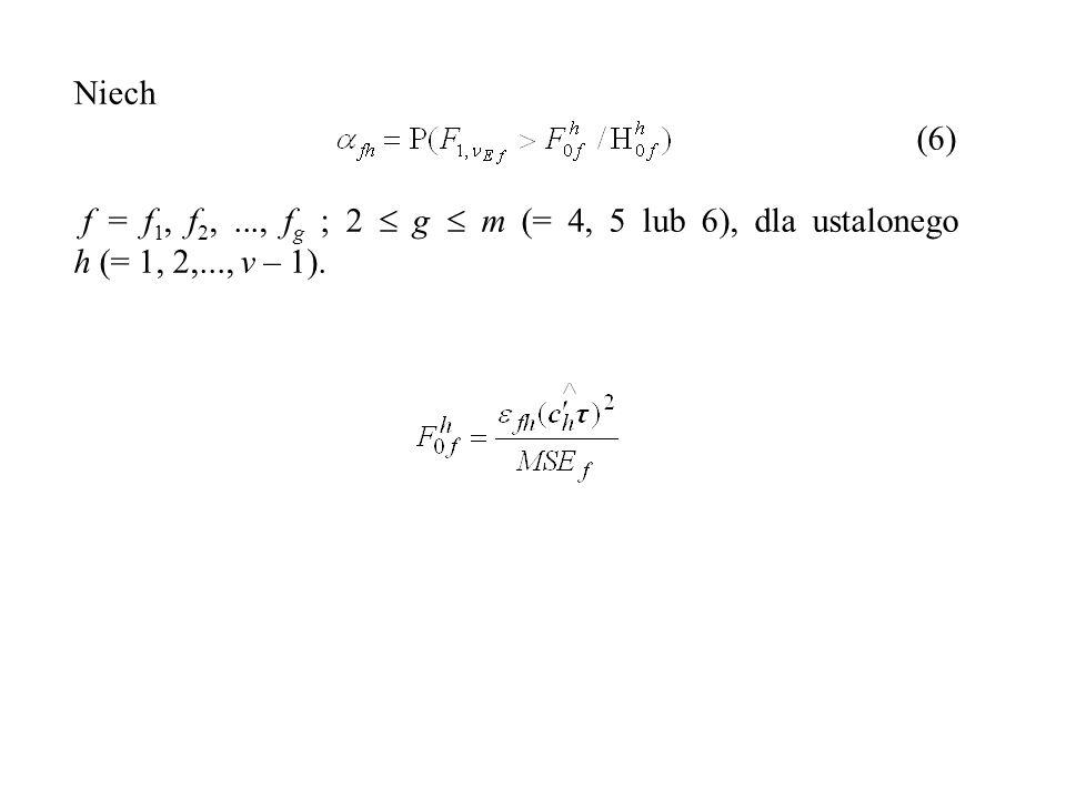 Niech (6) f = f 1, f 2,..., f g ; 2  g  m (= 4, 5 lub 6), dla ustalonego h (= 1, 2,..., v – 1).