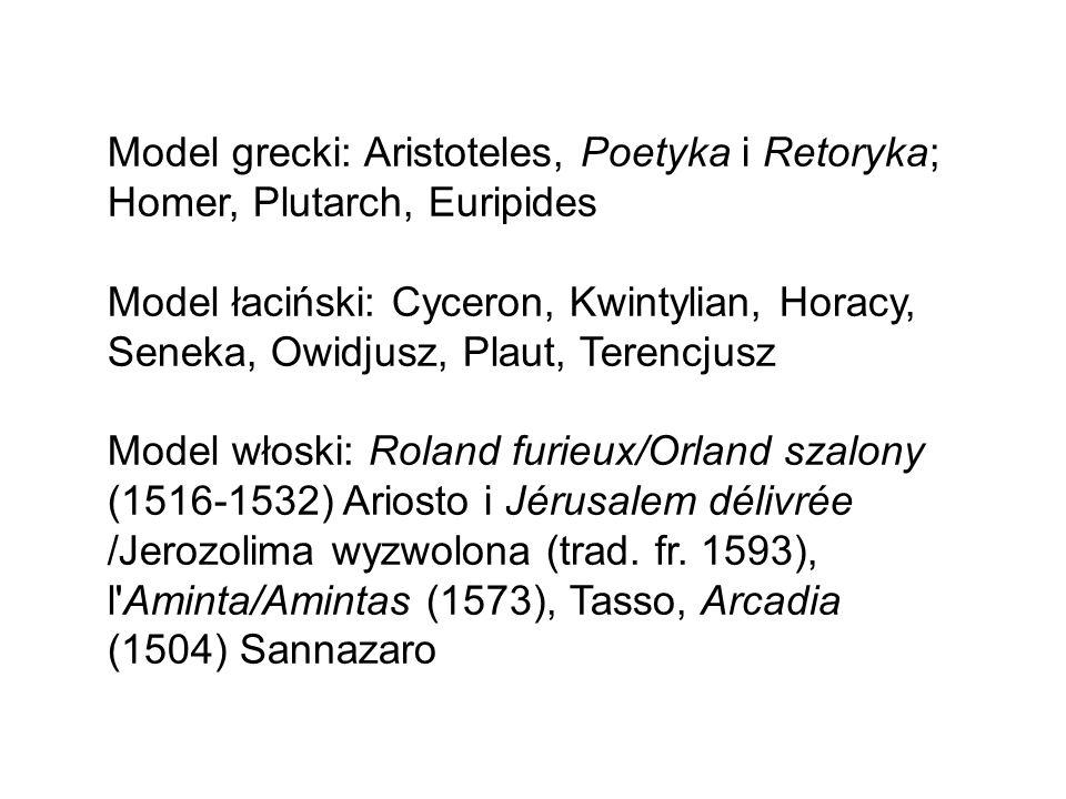 Model grecki: Aristoteles, Poetyka i Retoryka; Homer, Plutarch, Euripides Model łaciński: Cyceron, Kwintylian, Horacy, Seneka, Owidjusz, Plaut, Terencjusz Model włoski: Roland furieux/Orland szalony (1516-1532) Ariosto i Jérusalem délivrée /Jerozolima wyzwolona (trad.