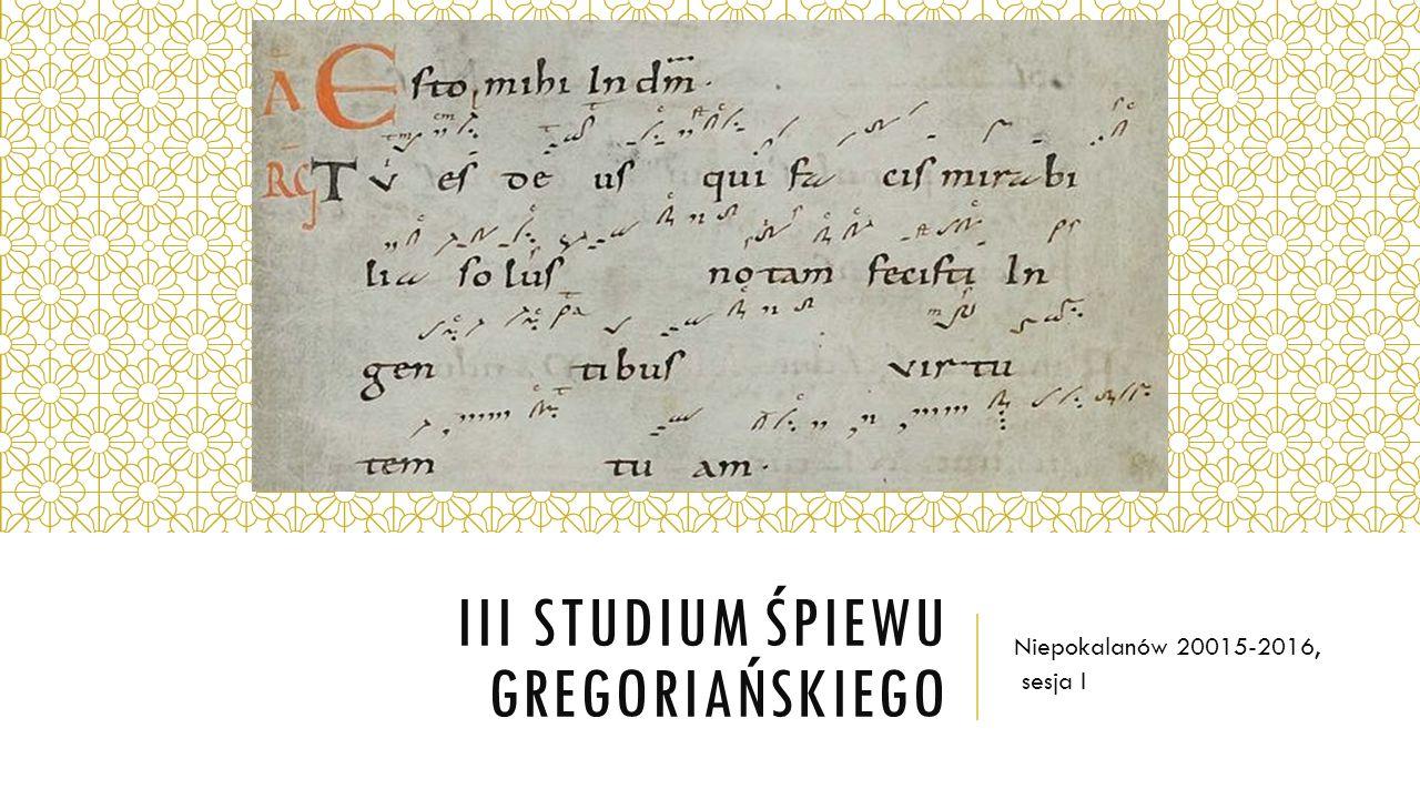 III STUDIUM ŚPIEWU GREGORIAŃSKIEGO Niepokalanów 20015-2016, sesja I