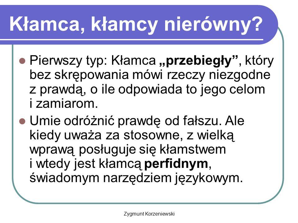 """Zygmunt Korzeniewski Kłamca, kłamcy nierówny? Pierwszy typ: Kłamca """"przebiegły"""", który bez skrępowania mówi rzeczy niezgodne z prawdą, o ile odpowiada"""