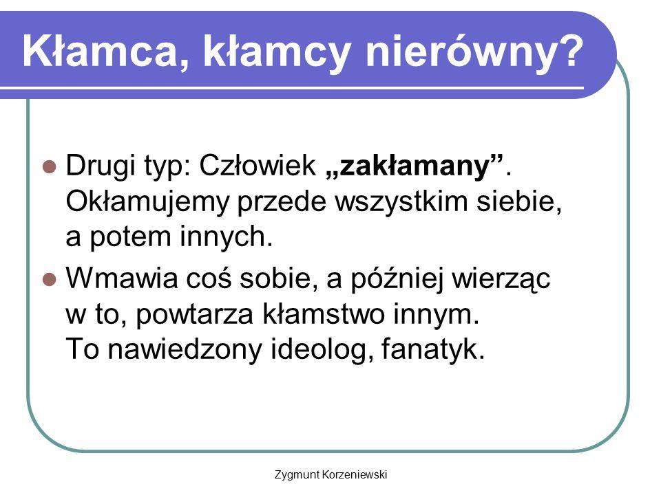 """Zygmunt Korzeniewski Kłamca, kłamcy nierówny? Drugi typ: Człowiek """"zakłamany"""". Okłamujemy przede wszystkim siebie, a potem innych. Wmawia coś sobie, a"""