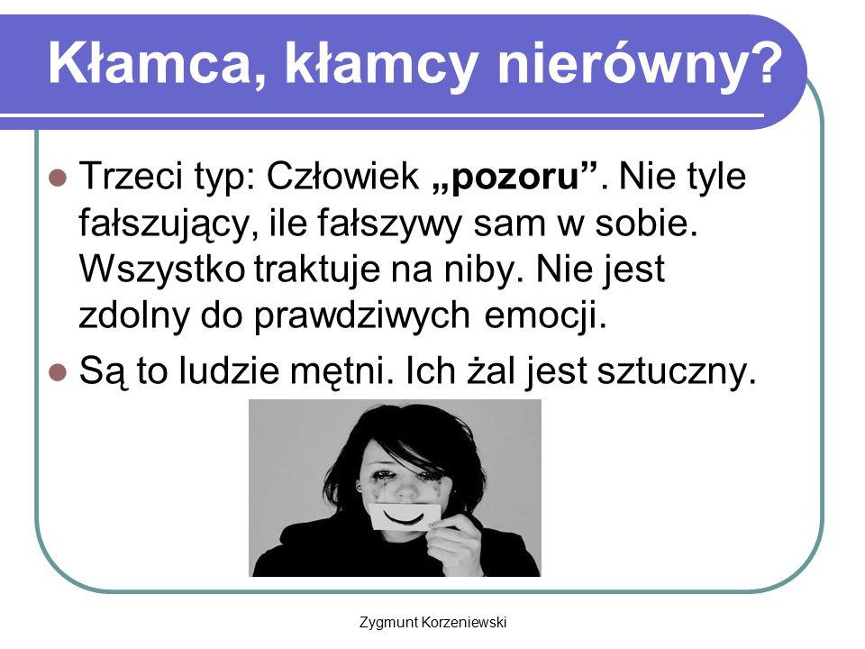 """Zygmunt Korzeniewski Kłamca, kłamcy nierówny? Trzeci typ: Człowiek """"pozoru"""". Nie tyle fałszujący, ile fałszywy sam w sobie. Wszystko traktuje na niby."""