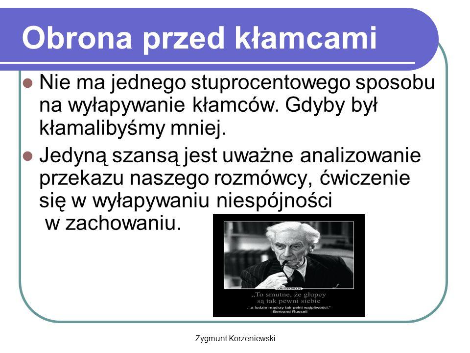 Zygmunt Korzeniewski Obrona przed kłamcami Nie ma jednego stuprocentowego sposobu na wyłapywanie kłamców. Gdyby był kłamalibyśmy mniej. Jedyną szansą