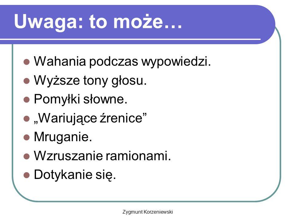 """Zygmunt Korzeniewski Uwaga: to może… Wahania podczas wypowiedzi. Wyższe tony głosu. Pomyłki słowne. """"Wariujące źrenice"""" Mruganie. Wzruszanie ramionami"""