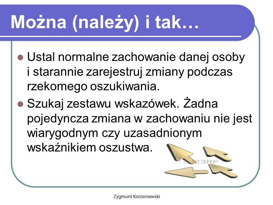 Zygmunt Korzeniewski Można (należy) i tak… Ustal normalne zachowanie danej osoby i starannie zarejestruj zmiany podczas rzekomego oszukiwania. Szukaj