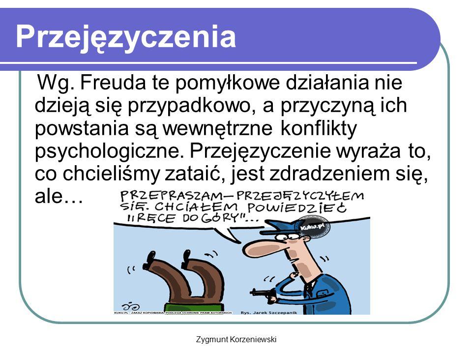 Przejęzyczenia Wg. Freuda te pomyłkowe działania nie dzieją się przypadkowo, a przyczyną ich powstania są wewnętrzne konflikty psychologiczne. Przejęz
