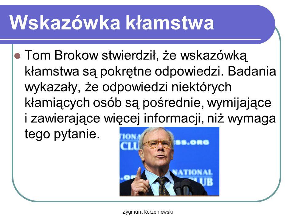 Wskazówka kłamstwa Tom Brokow stwierdził, że wskazówką kłamstwa są pokrętne odpowiedzi. Badania wykazały, że odpowiedzi niektórych kłamiących osób są