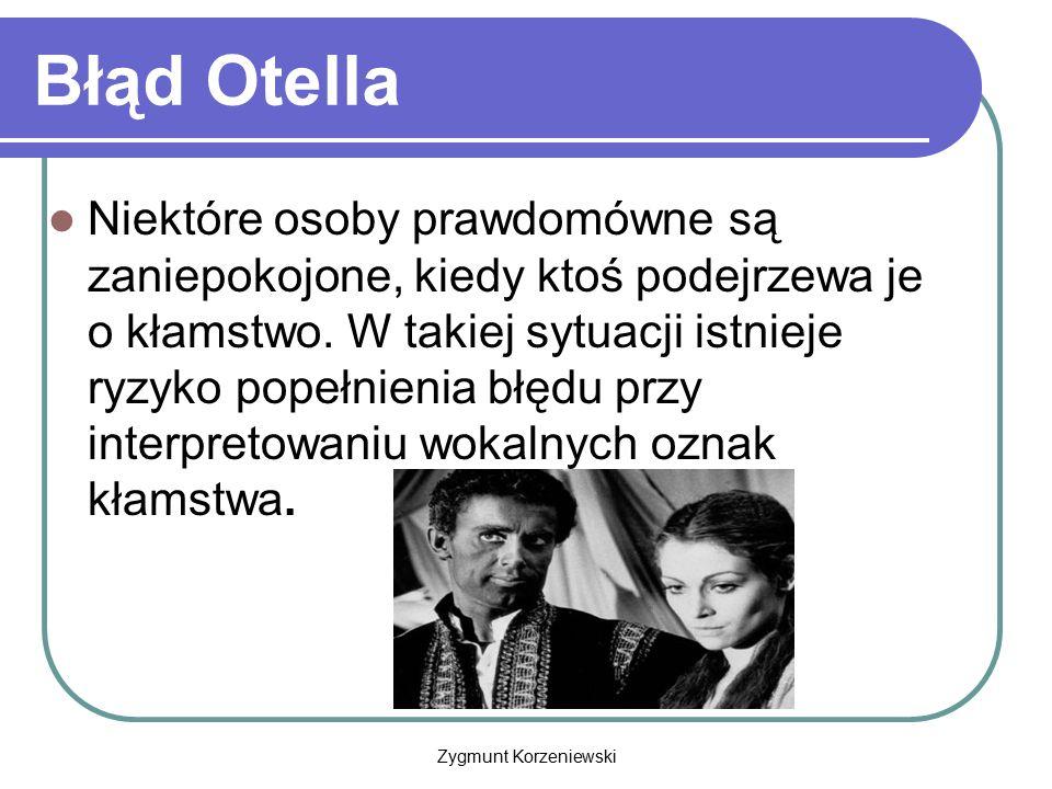 Błąd Otella Niektóre osoby prawdomówne są zaniepokojone, kiedy ktoś podejrzewa je o kłamstwo. W takiej sytuacji istnieje ryzyko popełnienia błędu przy