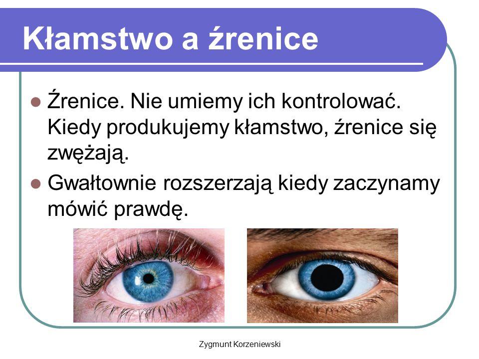 Zygmunt Korzeniewski Kłamstwo a źrenice Źrenice. Nie umiemy ich kontrolować. Kiedy produkujemy kłamstwo, źrenice się zwężają. Gwałtownie rozszerzają k