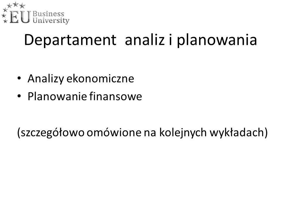 Departament analiz i planowania Analizy ekonomiczne Planowanie finansowe (szczegółowo omówione na kolejnych wykładach)
