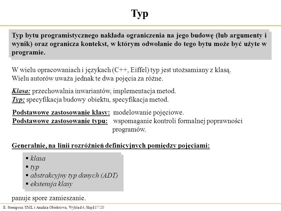 E. Stemposz. UML i Analiza Obiektowa, Wykład 4, Slajd 17/20 Typ Podstawowe zastosowanie klasy: modelowanie pojęciowe. Podstawowe zastosowanie typu: ws