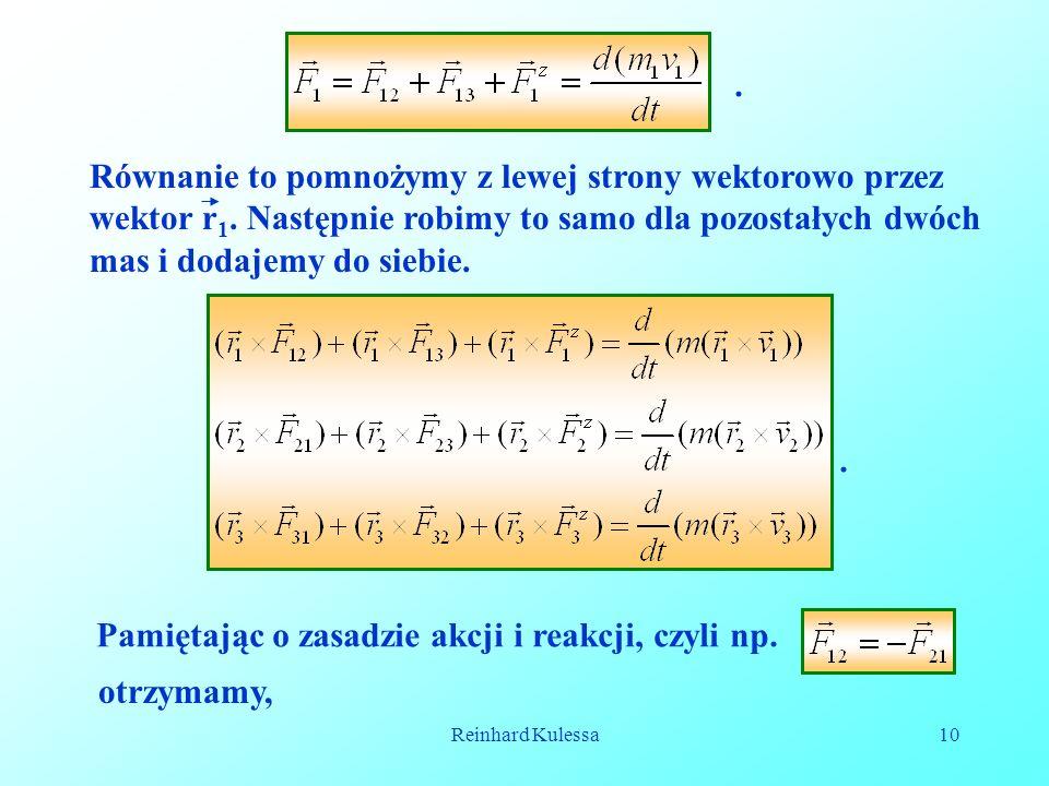 Reinhard Kulessa10. Równanie to pomnożymy z lewej strony wektorowo przez wektor r 1. Następnie robimy to samo dla pozostałych dwóch mas i dodajemy do