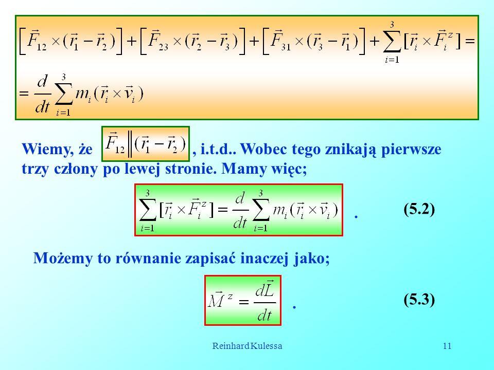 Reinhard Kulessa11 Wiemy, że, i.t.d.. Wobec tego znikają pierwsze trzy człony po lewej stronie. Mamy więc;. (5.2) Możemy to równanie zapisać inaczej j