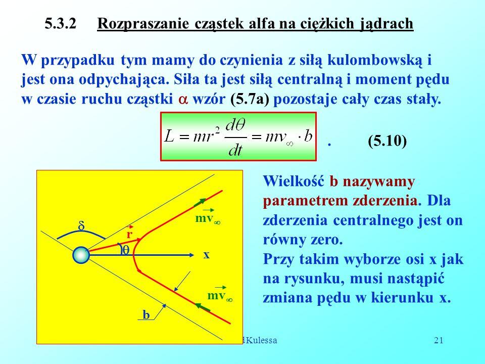 Reinhard Kulessa21 5.3.2 Rozpraszanie cząstek alfa na ciężkich jądrach  b r  mv  x W przypadku tym mamy do czynienia z siłą kulombowską i jest ona odpychająca.
