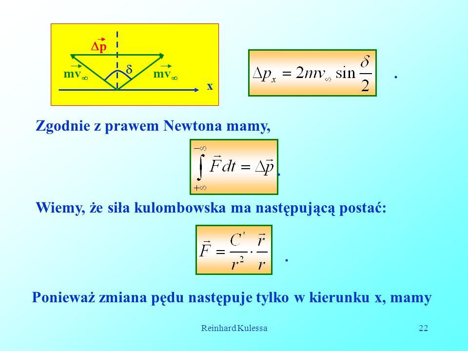 Reinhard Kulessa22 x  pp mv . Zgodnie z prawem Newtona mamy,. Wiemy, że siła kulombowska ma następującą postać:. Ponieważ zmiana pędu następuje ty