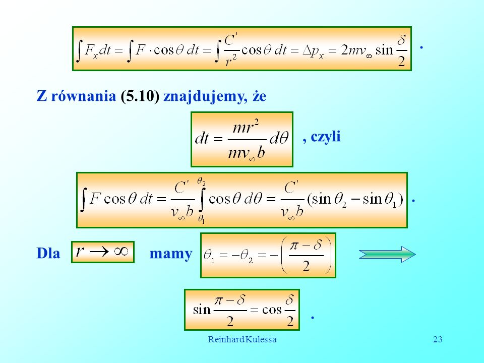 Reinhard Kulessa23 Z równania (5.10) znajdujemy, że., czyli. Dla mamy.