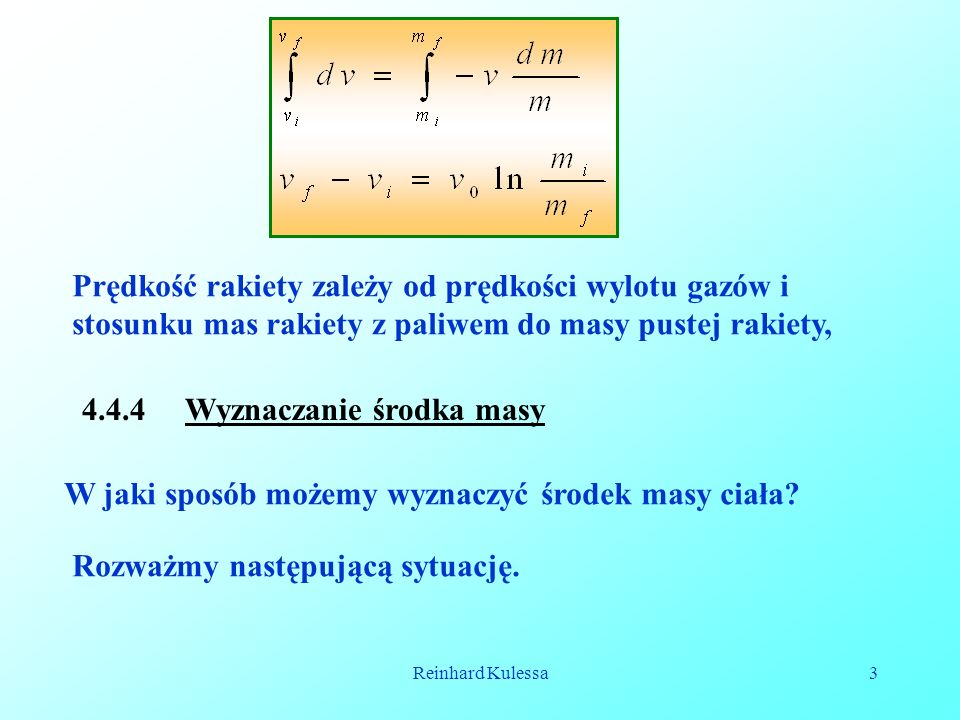 Reinhard Kulessa3 Prędkość rakiety zależy od prędkości wylotu gazów i stosunku mas rakiety z paliwem do masy pustej rakiety, 4.4.4 Wyznaczanie środka