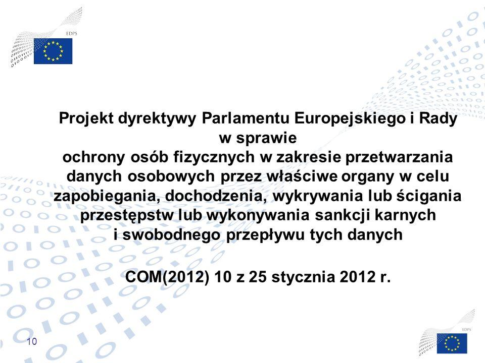 10 Projekt dyrektywy Parlamentu Europejskiego i Rady w sprawie ochrony osób fizycznych w zakresie przetwarzania danych osobowych przez właściwe organy