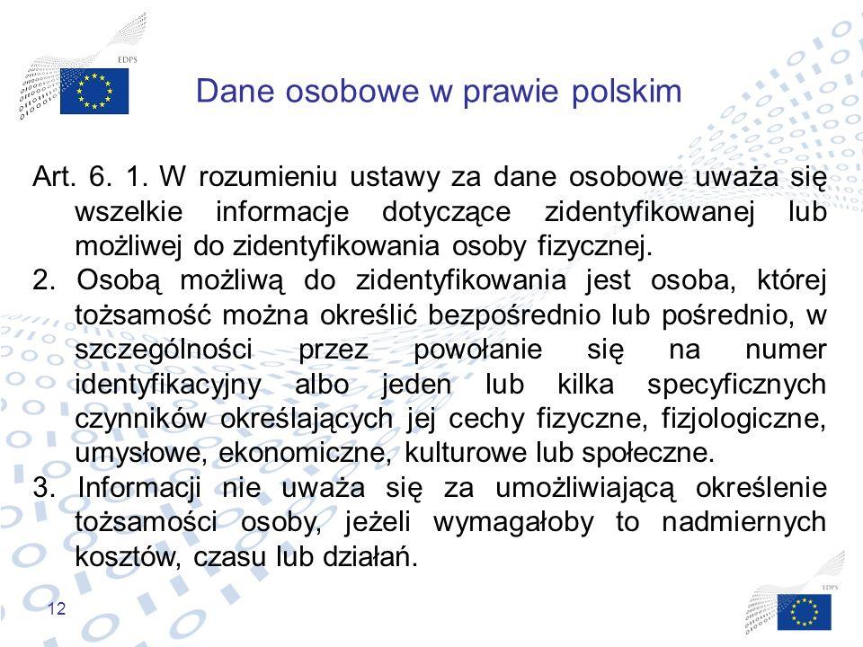 12 Dane osobowe w prawie polskim Art. 6. 1. W rozumieniu ustawy za dane osobowe uważa się wszelkie informacje dotyczące zidentyfikowanej lub możliwej