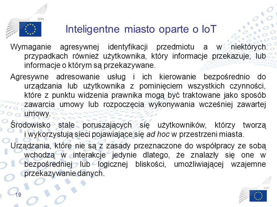 19 Inteligentne miasto oparte o IoT Wymaganie agresywnej identyfikacji przedmiotu a w niektórych przypadkach również użytkownika, który informacje prz
