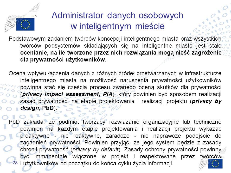 28 Administrator danych osobowych w inteligentnym mieście Podstawowym zadaniem twórców koncepcji inteligentnego miasta oraz wszystkich twórców podsyst