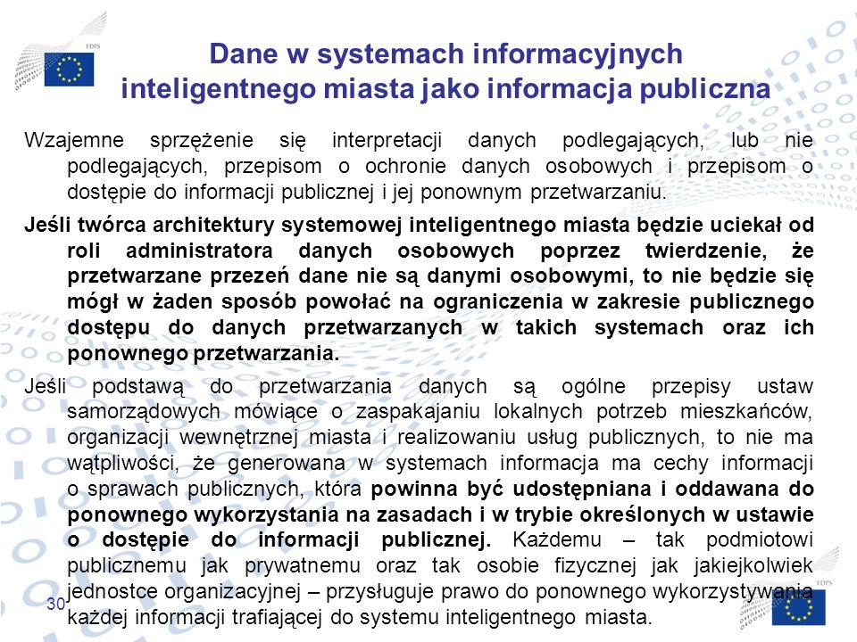 30 Dane w systemach informacyjnych inteligentnego miasta jako informacja publiczna Wzajemne sprzężenie się interpretacji danych podlegających, lub nie