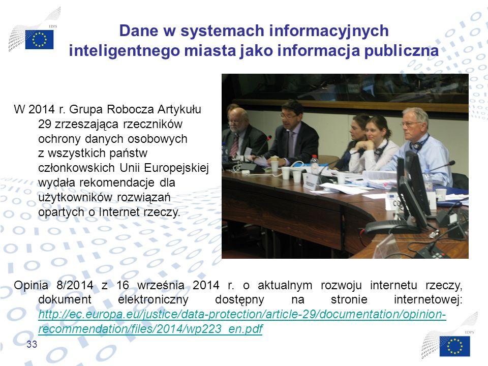 33 Dane w systemach informacyjnych inteligentnego miasta jako informacja publiczna W 2014 r. Grupa Robocza Artykułu 29 zrzeszająca rzeczników ochrony