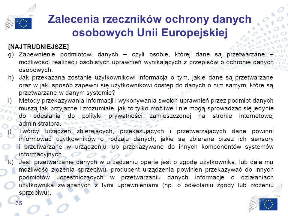 35 Zalecenia rzeczników ochrony danych osobowych Unii Europejskiej [NAJTRUDNIEJSZE] g)Zapewnienie podmiotowi danych – czyli osobie, której dane są prz