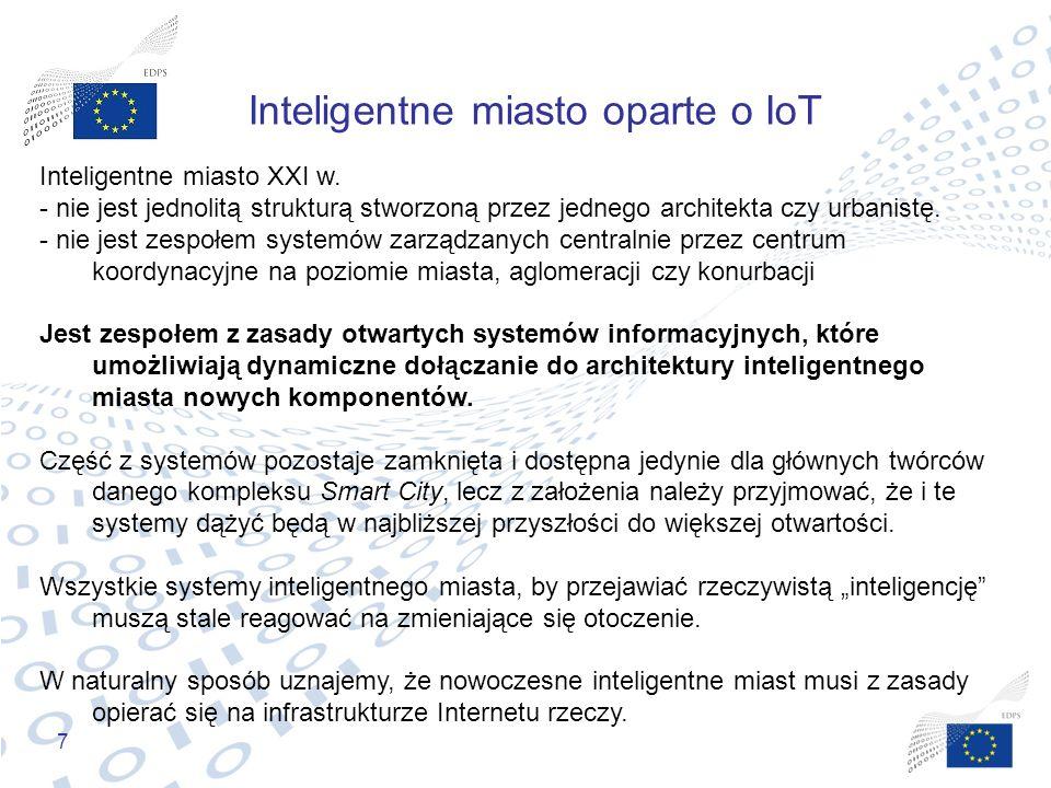7 Inteligentne miasto oparte o IoT Inteligentne miasto XXI w. - nie jest jednolitą strukturą stworzoną przez jednego architekta czy urbanistę. - nie j