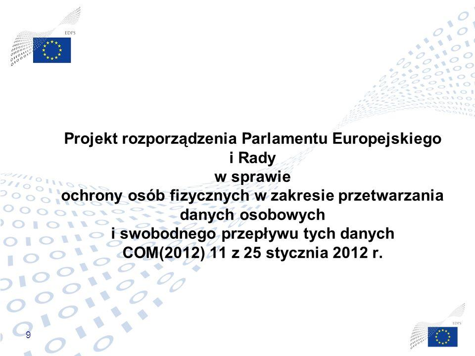 9 Projekt rozporządzenia Parlamentu Europejskiego i Rady w sprawie ochrony osób fizycznych w zakresie przetwarzania danych osobowych i swobodnego prze