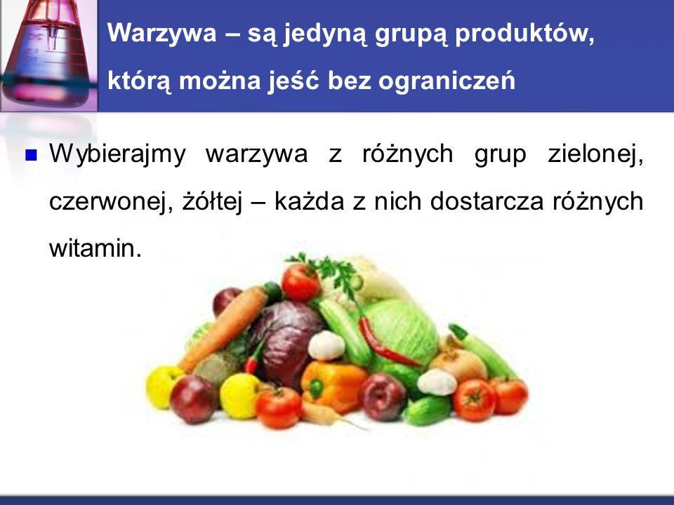 Warzywa – są jedyną grupą produktów, którą można jeść bez ograniczeń Wybierajmy warzywa z różnych grup zielonej, czerwonej, żółtej – każda z nich dostarcza różnych witamin.