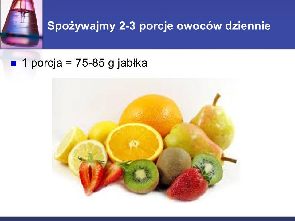 Spożywajmy 2-3 porcje owoców dziennie 1 porcja = 75-85 g jabłka