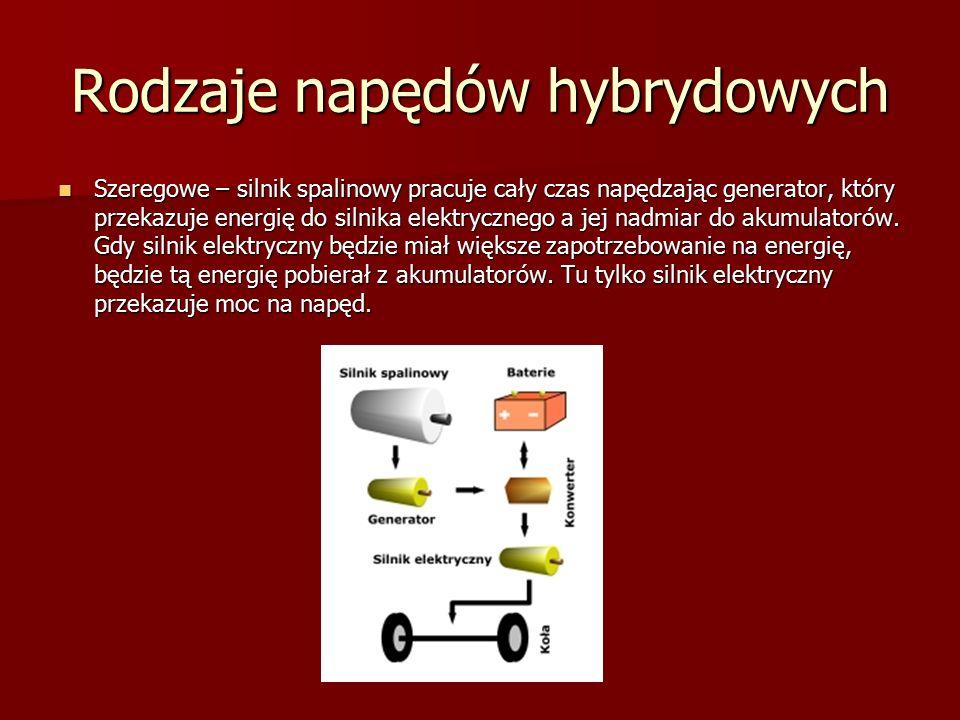 Rodzaje napędów hybrydowych Szeregowe – silnik spalinowy pracuje cały czas napędzając generator, który przekazuje energię do silnika elektrycznego a jej nadmiar do akumulatorów.
