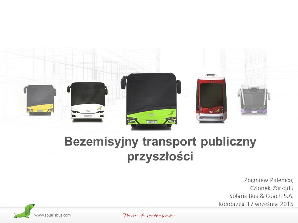 1/30 Bezemisyjny transport publiczny przyszłości Zbigniew Palenica, Członek Zarządu Solaris Bus & Coach S.A. Kołobrzeg 17 września 2015