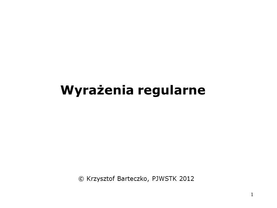 1 Wyrażenia regularne © Krzysztof Barteczko, PJWSTK 2012