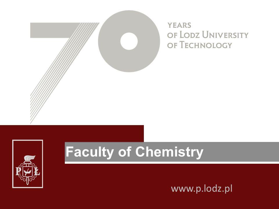 Kliknij, aby edytować style wzorca tekstu Kliknij, aby edytować styl Faculty of Chemistry www.p.lodz.pl
