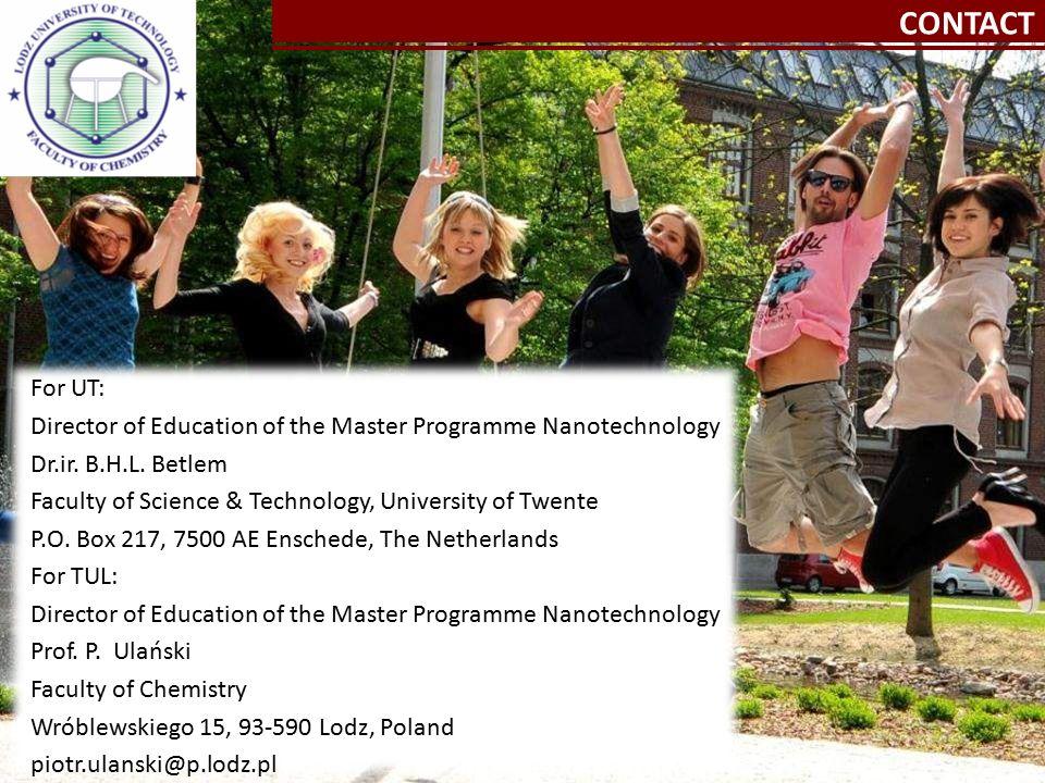 Kliknij, aby edytować style wzorca tekstu Kliknij, aby edytować styl CONTACT For UT: Director of Education of the Master Programme Nanotechnology Dr.ir.