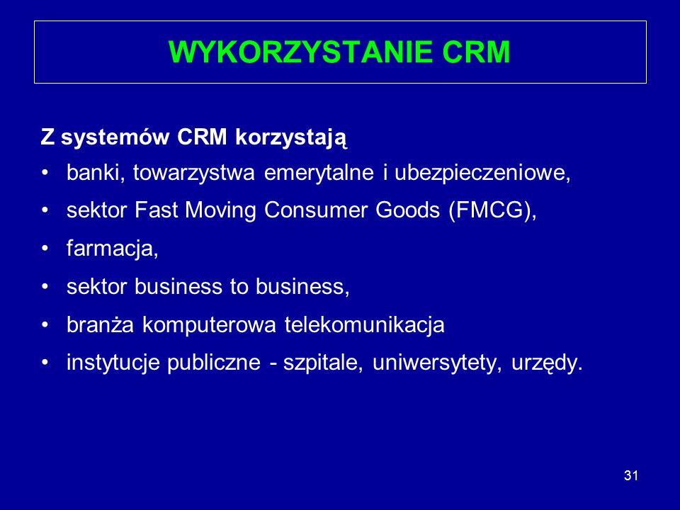 31 WYKORZYSTANIE CRM Z systemów CRM korzystają banki, towarzystwa emerytalne i ubezpieczeniowe, sektor Fast Moving Consumer Goods (FMCG), farmacja, se