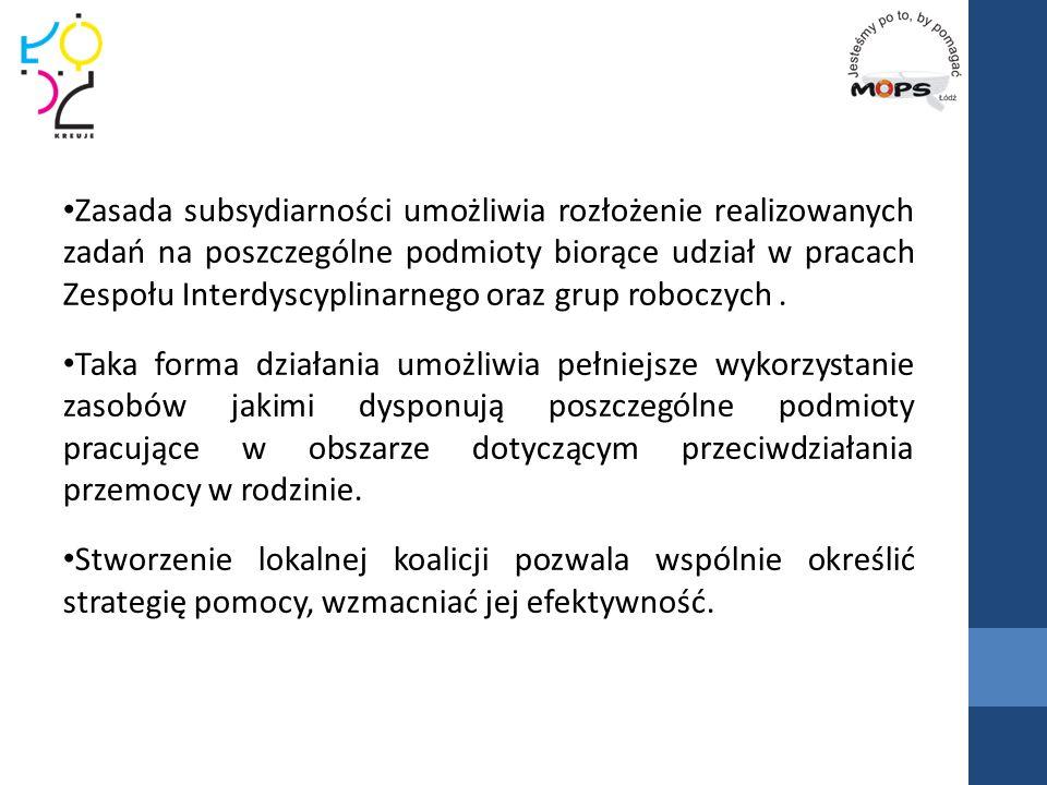 Zasada subsydiarności umożliwia rozłożenie realizowanych zadań na poszczególne podmioty biorące udział w pracach Zespołu Interdyscyplinarnego oraz gru
